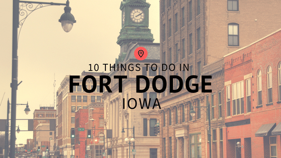 10 Things to do in Fort Dodge