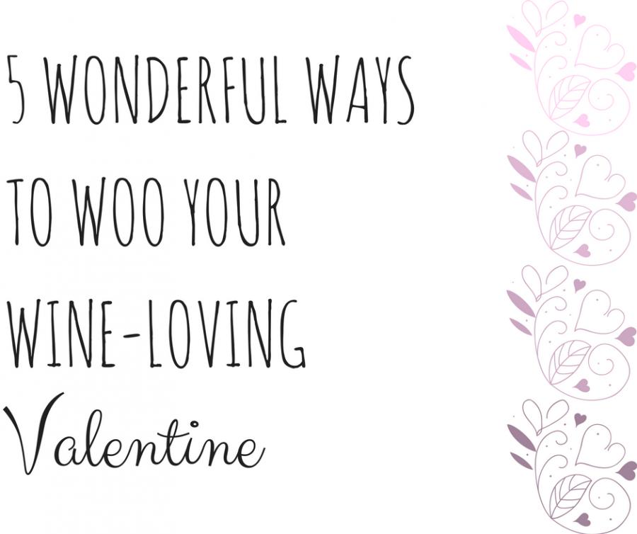 5 Wonderful Ways to Woo Your Wine-Loving Valentine